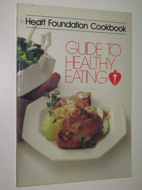 Heart Foundation : Guide to Healthy Eating, Author Not Stated