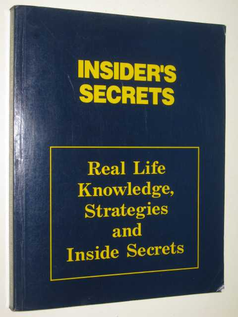 Insider's Secrets Real Life Knowledge, Strategies And Inside Secrets, Author Not Stated