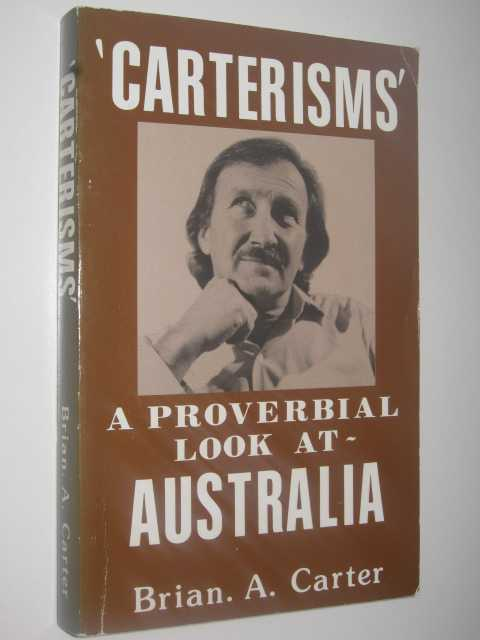 CARTERISMS - A Proverbial Look at Australia, Carter,Brian A.