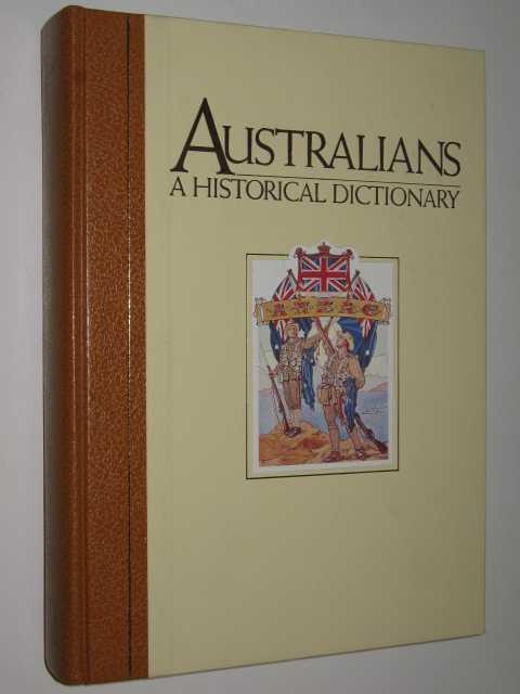 Australians, a Historical Dictionary, Aplin, Graeme & McKernan, Michael & Foster, S. G.
