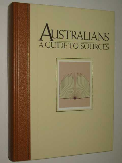 Australians, a Guide to Sources, Borchardt,D.H. & Crittenden, Victor