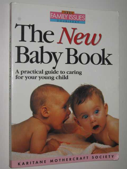 The New Baby Book : A Practical Guide to Caring for Your Young Child, Author Not Stated