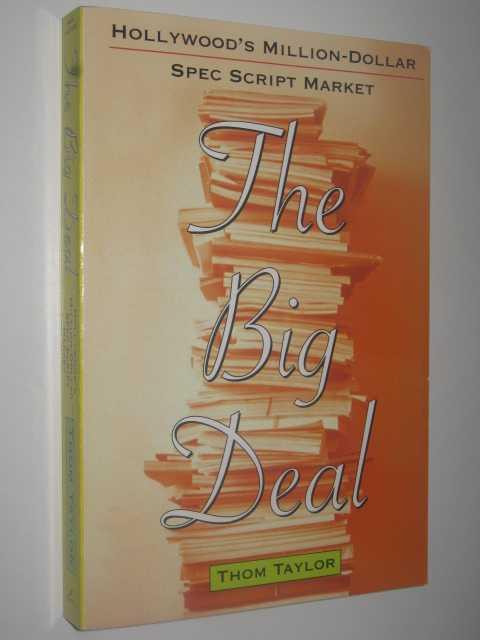 The Big Deal : Hollywood's Million-Dollar Spec Script Market, Taylor, Thom