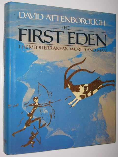 The First Eden : The Mediterranean World and Man, Attenborough,David