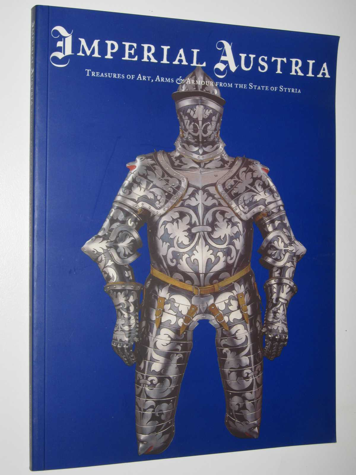 Image for Imperial Austria : Treasures of Art, Arms & Armour from the State of Styria