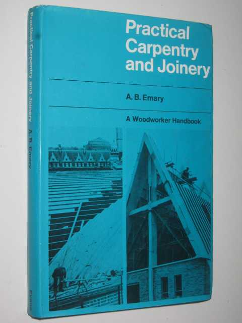 Practical Carpentry And Joinery (Intermediate Stage) - A Woodworker Handbook, Emary, A B