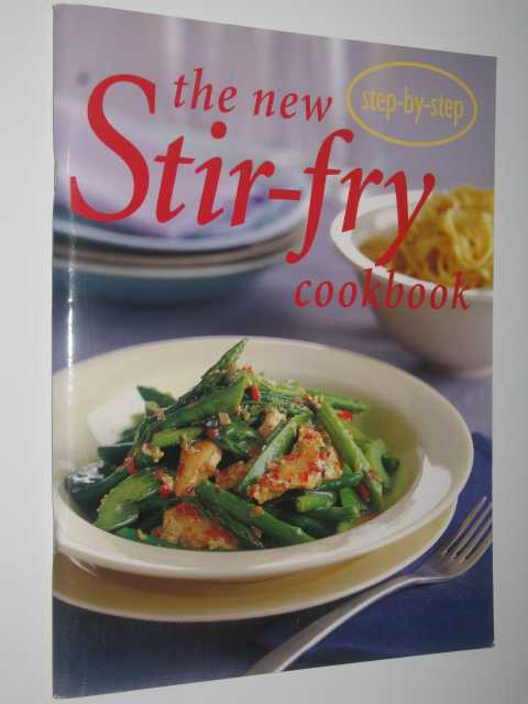 The New Stir-fry Cookbook (Step-by-step), Author Not Stated
