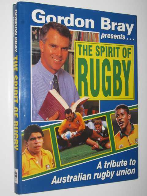The Spirit of Rugby : A Tribute to Australian Rugby Union, Bray, Gordon