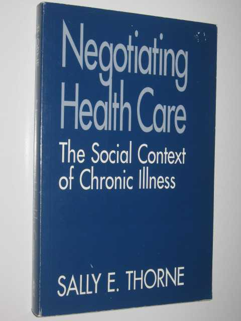 Negotiating Health Care  The Social Context of Chronic Illness, Thorne,Sally E.