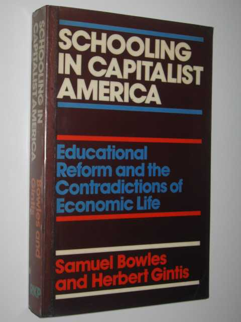 Schooling in Capitalist America : Educational Reform and the Contradictions of Economic Life, Bowles, Samuel & Gintis, Herbert