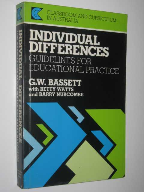 Individual Differences: Guidelines for Educational Practice : Classroom and Curriculum in Australia, Bassett, G. W.
