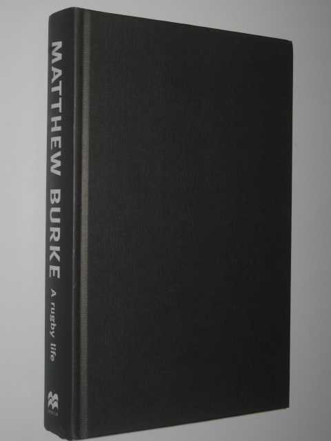 Matthew Burke : A Rugby Life, Burke, Matthew & Heads, Ian