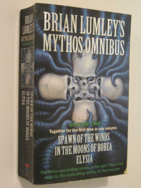 Brian Lumley's Mythos Omnibus : Part II (Spawn of the Winds / In the Moons of Borea / Elysia), Lumley, Brian