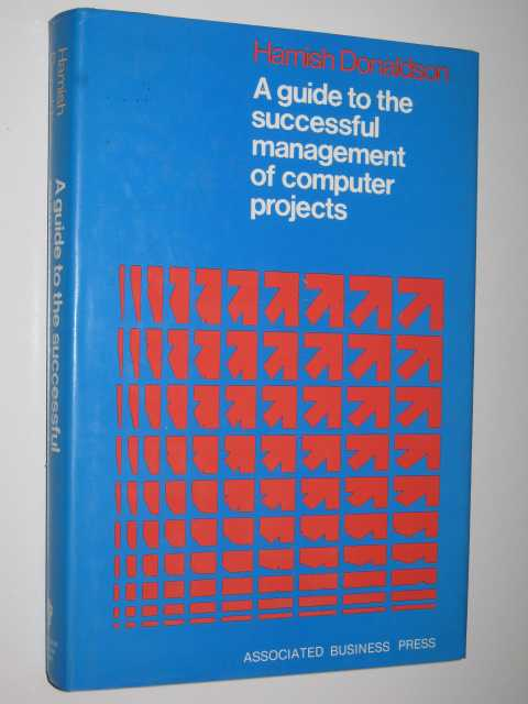 A Guide To The Successful Management Of Computer Projects, Donaldson, Hamish