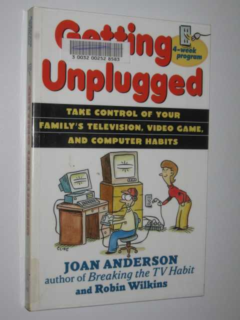 Getting Unplugged : Take Control of Your Family's Television, Video Games and Computer Habits, Anderson, Joan & Wilkins, Robin