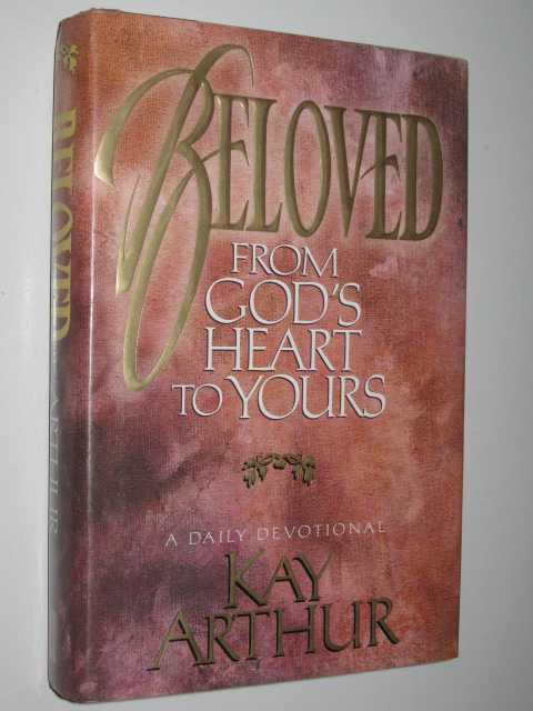 Beloved : From God's Heart to Yours : A Daily Devotional, Arthur,Kay