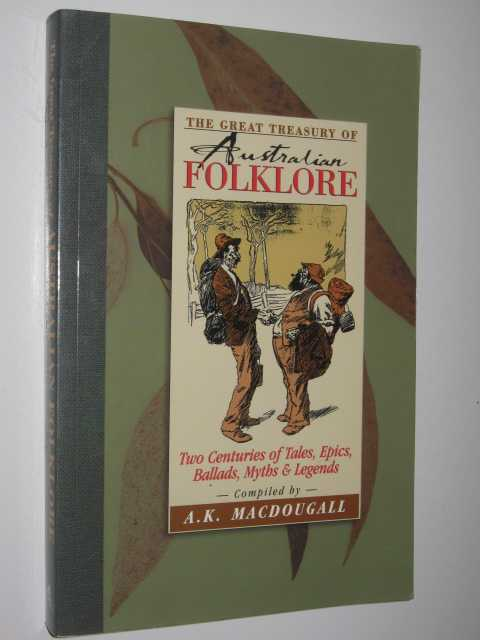 The Great Treasury of Australian Folklore : Two Centuries of Tales, Epics, Ballads, Myths and Legends, MacDougall,A. K. (compiled)