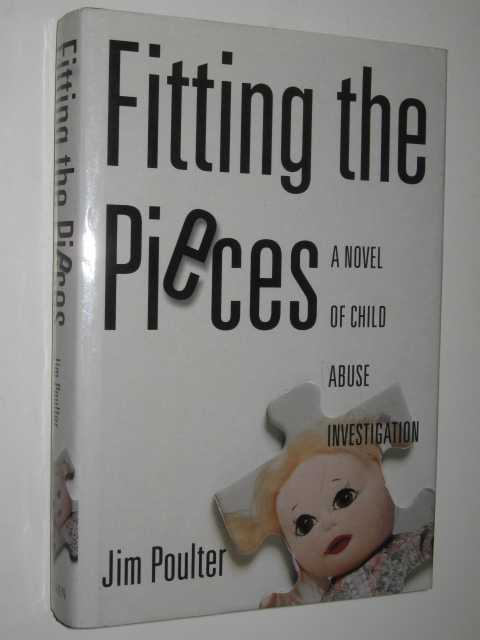 Fitting the Pieces : A Novel of Child Abuse Investigation, Poulter, Jim
