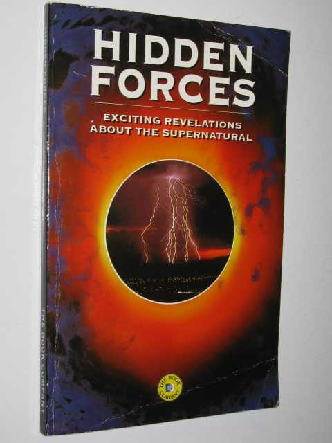 Hidden Forces : Exciting Revelations About the Supernatural, Author Not Stated
