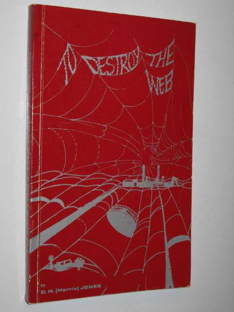 To Destroy the Web, Jones,C. H. (Horrie)
