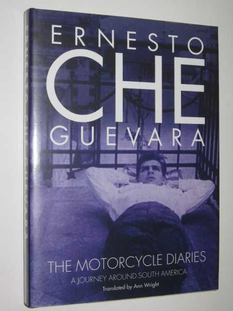 The Motorcycle Diaries : A Journey Around South America, Guevara, Ernesto Che