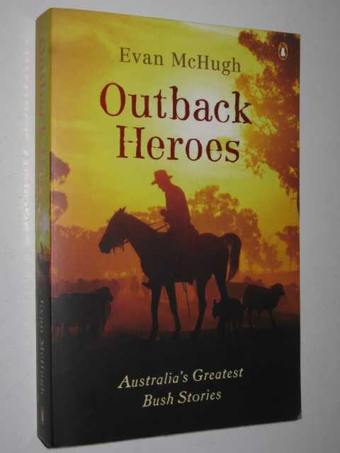 Outback Heroes : Australia's Greatest Bush Stories, McHugh, Evan