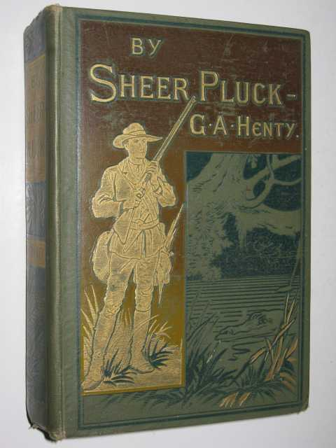 By Sheer Pluck : A Tale of the Ashanti War, Henty, G. A.