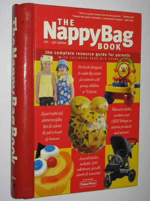 The Nappy Bag Book Victoria : The Complete Resource Guide For Parents With Children Aged 0-5 Years, Attiwill, Penny