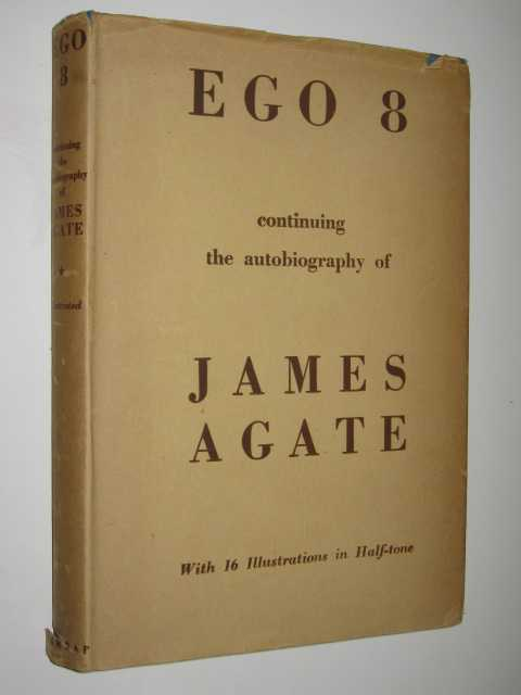 Ego 8 : Continuing the Autobiography of James Agate, Agate, James