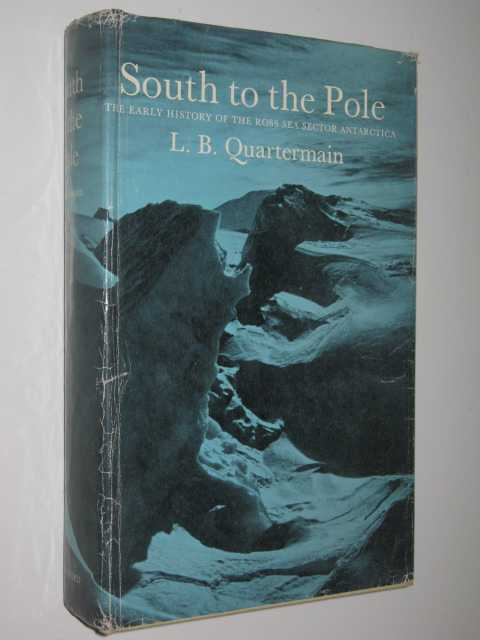 South to the Pole : The early history of the Ross Sea Sector, Antarctica, Quartermain, Les B.