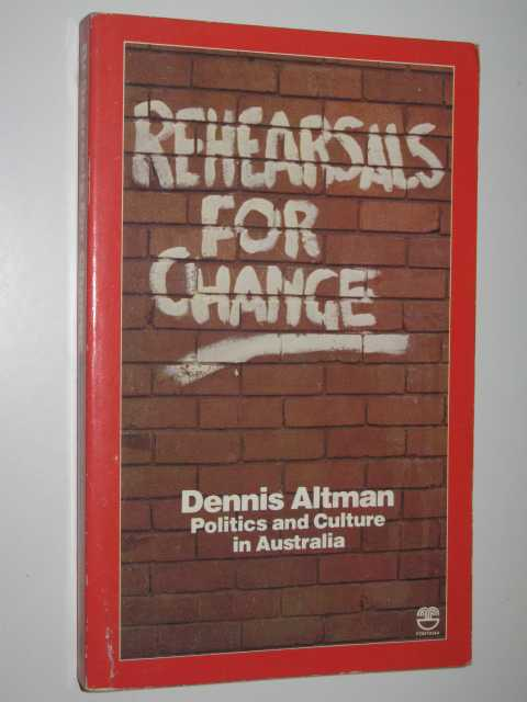 Rehearsals for Change : Politics and Culture in Australia, Altman, Dennis
