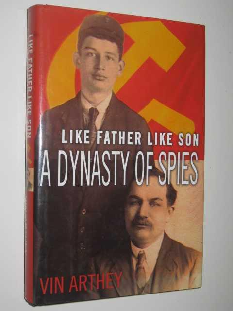 Like Father Loke Son : A Dynasty of Spies, Arthey, Vin