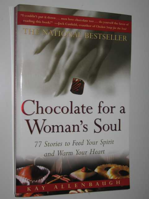 Chocolate for a Woman's Soul : 77 Stories to Feed Your Spirit and Warm Your Heart, Allenbaugh, Kay