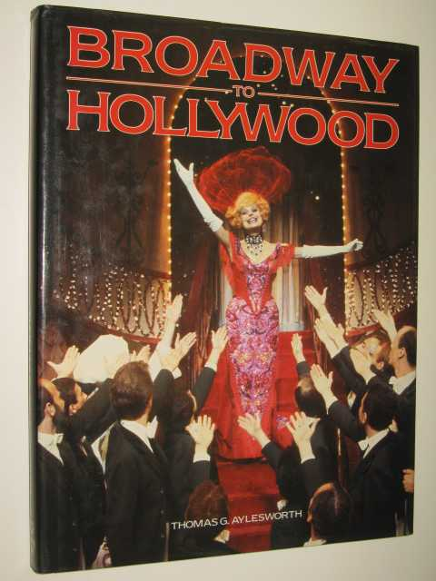 Broadway To Hollywood : Musicals From Stage To Screen, Aylesworth, Thomas G.