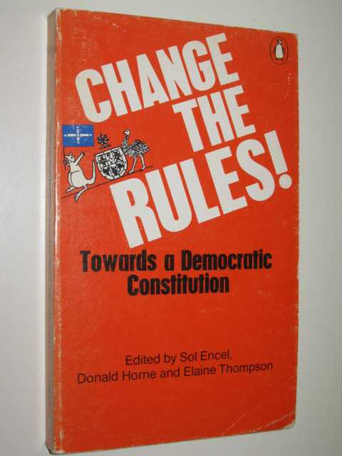Change The Rules! : Towards A Democratic Constitution, Encel, Edited by Sol & Horne, Donald & Thompson, Elaine