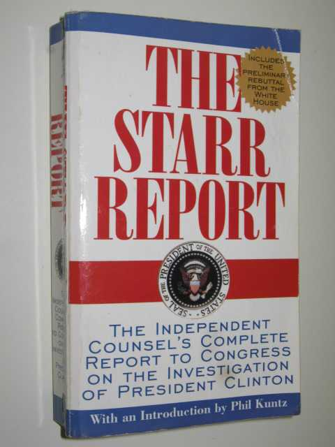The Starr Report : The Independent Counsel's Complete Report To Congress On The Investigation Of President Clinton, Author Not Stated