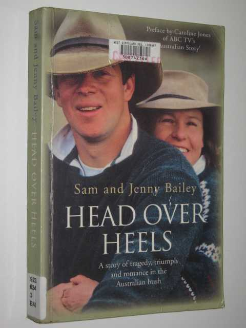Head Over Heels : A Story of Tragedy, Triumph and Romance in the Australian Bush, Bailey, Sam & Jenny