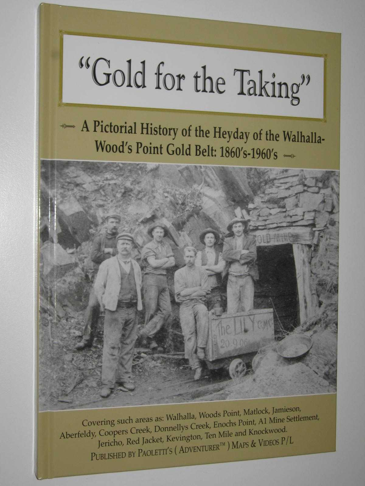 Image for Gold for the Taking : A Pictorial History of the Heyday of the Walhalla-Wood's Point Gold Belt: 1860's-1960's