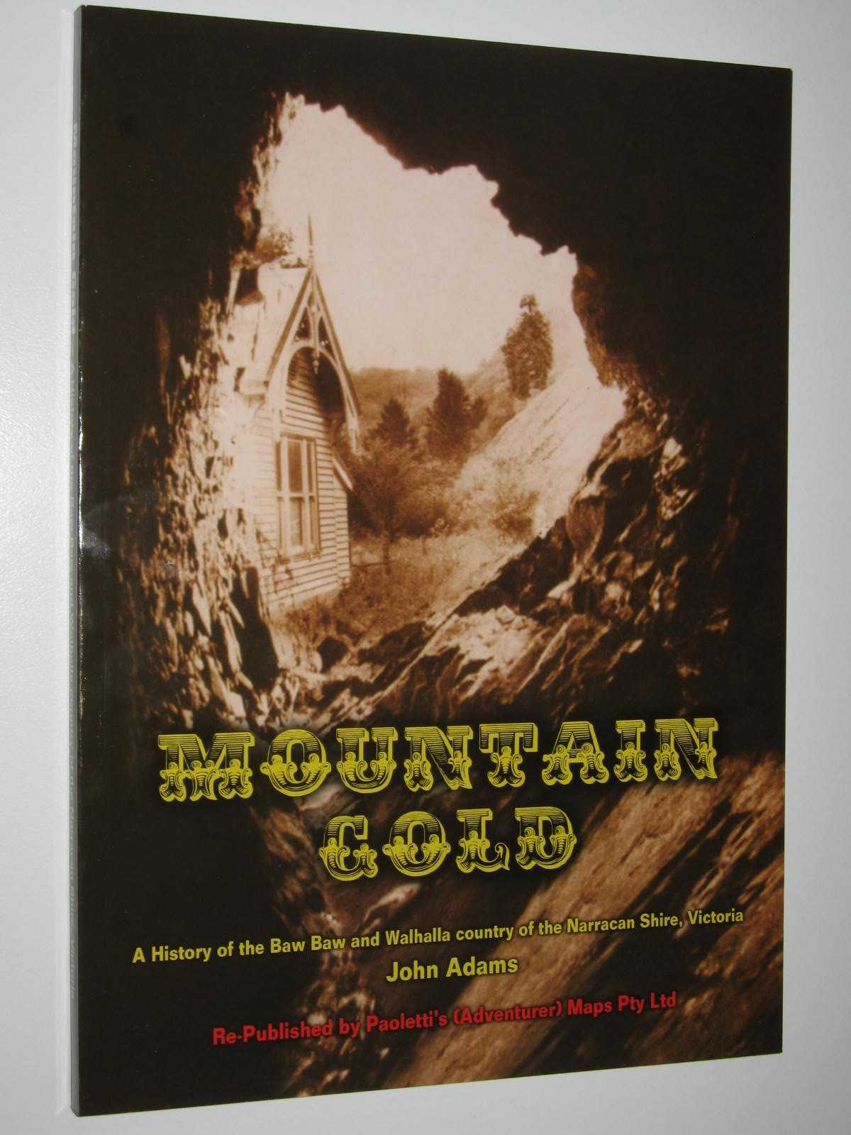 Image for Mountain Gold : A History of the Baw Baw and Walhalla Country of the Narracan Shire, Victoria