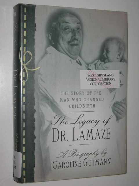 The Legacy of Dr. Lamaze : The Story of the Man Who Changed Childbirth, Gutmann, Caroline