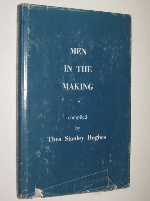 Men in the Making, Hughes,Thea Stanley (compiled by)