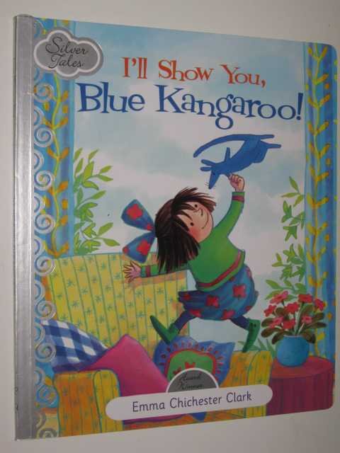 I'll Show You, Blue Kangaroo - Silver Tales Series, Clark,Emma Chichester