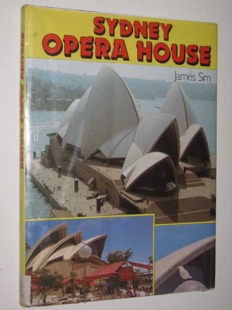 The Sydney Opera House : The First Decade, Sim,James