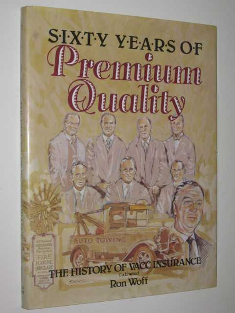Sixty Years of Premium Quality : The History of VACC Insurance, Woff,Ron