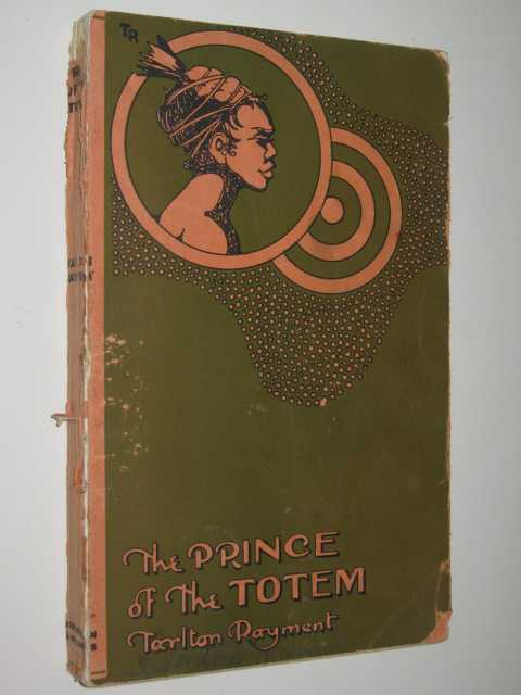 The Prince of the Totem : A Simple Black Tale of Clever White Children, Rayment,Tarlton