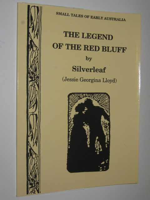 The Legend of the Red Bluff - Small Tales of Early Australia #7, Lloyd,Jessie Georgina (Silverleaf)