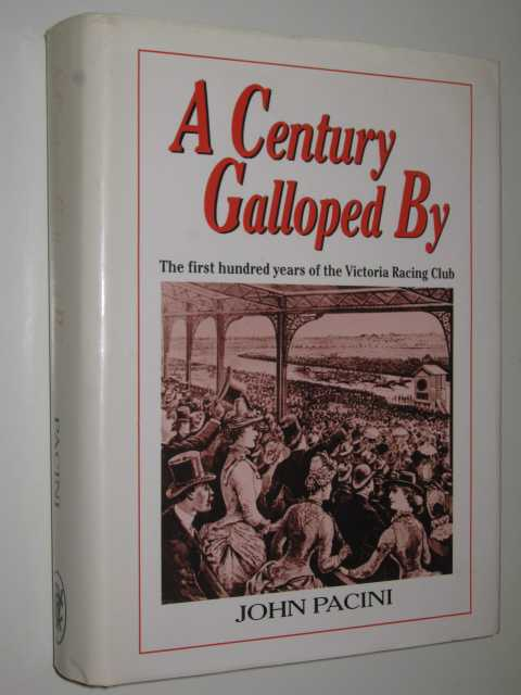 A Century Galloped By : The First Hundred Years of the Victoria Racing Club, Pacini,John