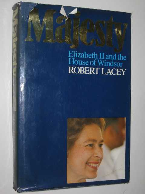 Majesty : Elizabeth II and the House of Windsor, Lacey, Robert