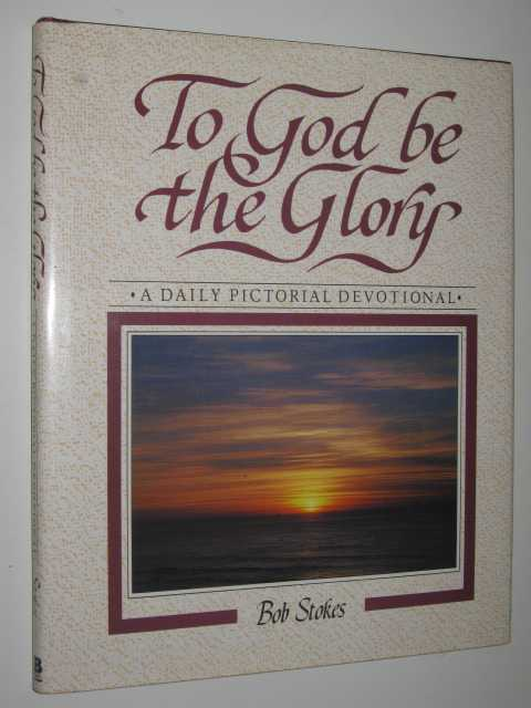 To God Be the Glory - A Daily Pictorial Devotional, Stokes, Robert