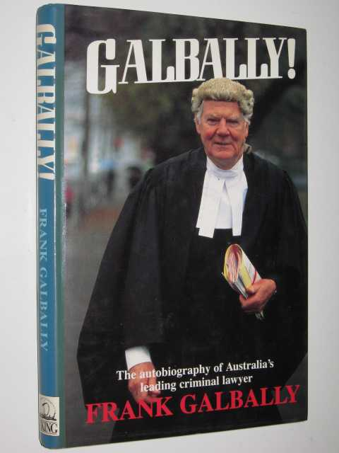 Galbally! : The Autobiography of Australia's Leading Criminal Lawyer, Galbally,Frank